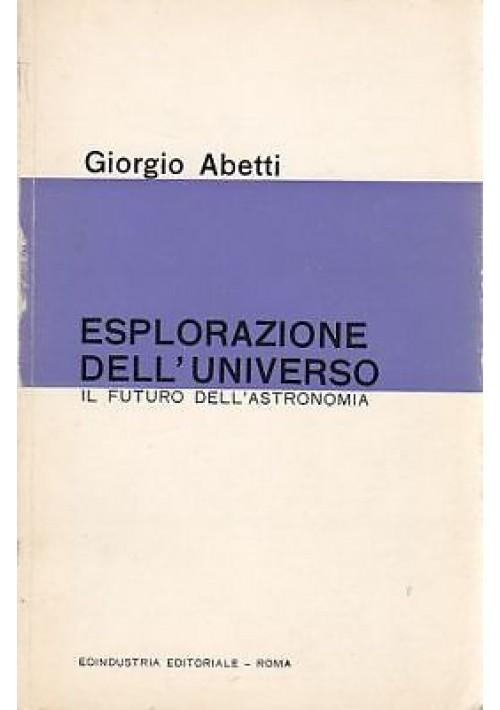 ESPLORAZIONE DELL'UNIVERSO il futuro dell'astronomia di Giorgio Abetti - 1965