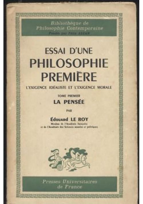 ESSAI D'UNE PHILOSOPHIE PREMIERE - LA PENSEE Edouard Le Roy 1956 Presses univ *