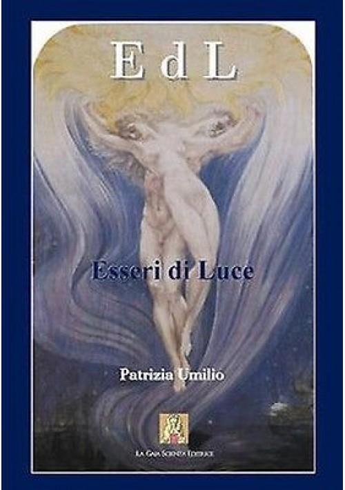 ESSERI DI LUCE di Patrizia Umilio Edizione La Gaia Scienza 2007
