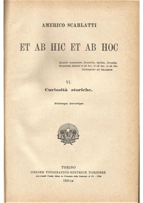 ET AB HIC ET AB HOC vol VI curiosità storiche di Americo Scarlatti 1931 UTET