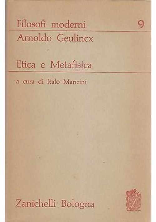 ETICA E METAFISICA di Arnoldo Geulincx 1965 Zanichelli editore - filosofi modern