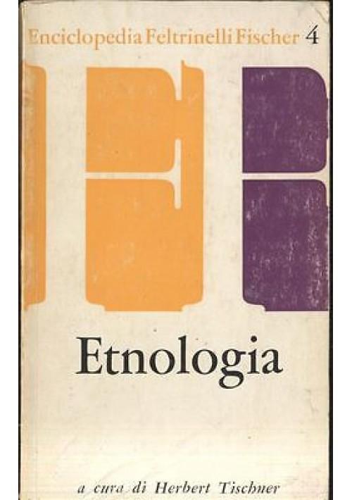 ETNOLOGIA di Herbert Tischner 1963 Feltrinelli  foto e disegni b/n nel testo