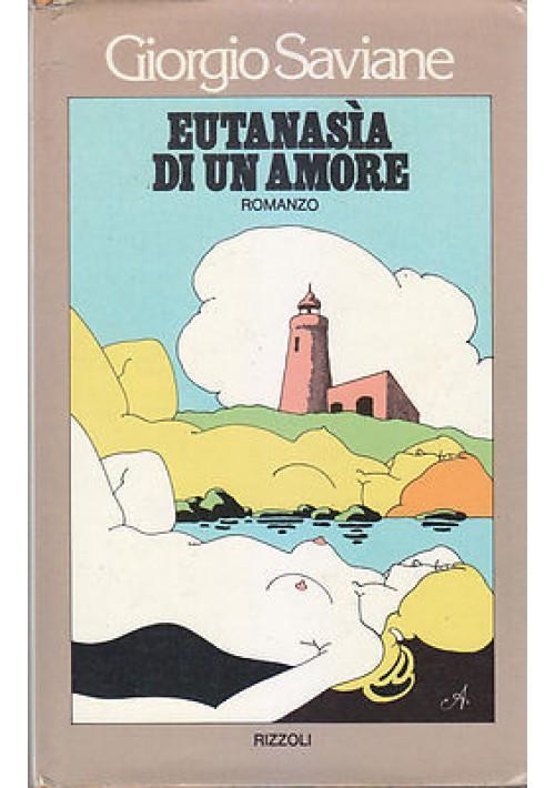 EUTANASIA DI UN AMORE di Giorgio Saviane 1976 Rizzoli Editore I edizione prima