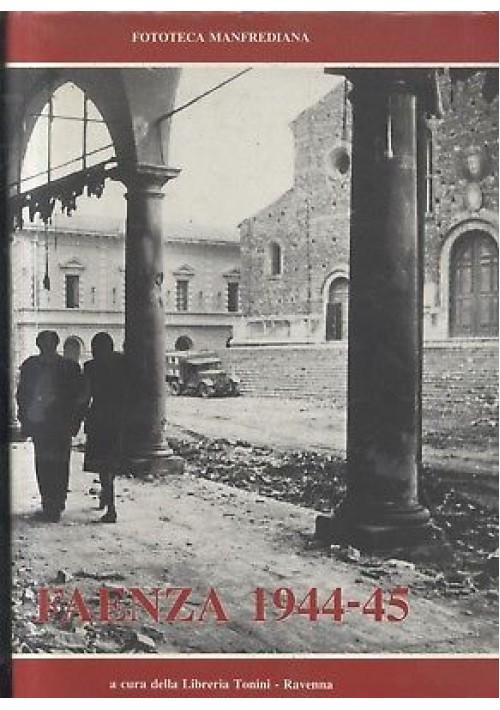 FAENZA 1944 - 45 a cura della libreria Tonini - Fototeca Manfrediana *