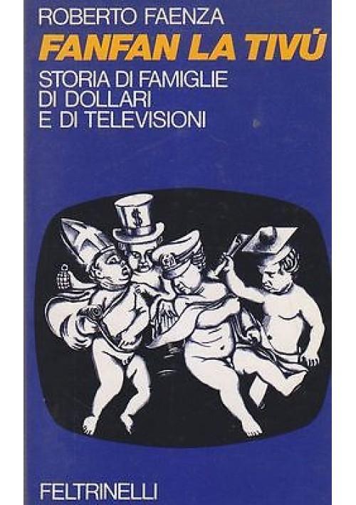 FANFAN LA TIVU' - STORIA DI FAMIGLIE DI DOLLARI E DI TELEVISIONI Roberto Faenza