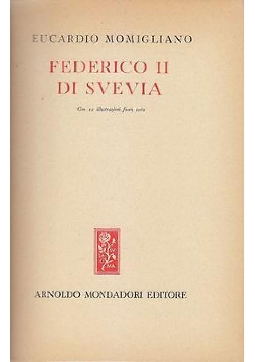 FEDERICO II DI SVEVIA di Eucardio Momigliano Mondadori  I edizione gennaio 1948