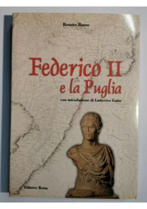 FEDERICO II E LA PUGLIA di Renato Russo 1999 editrice rotas libro biografia