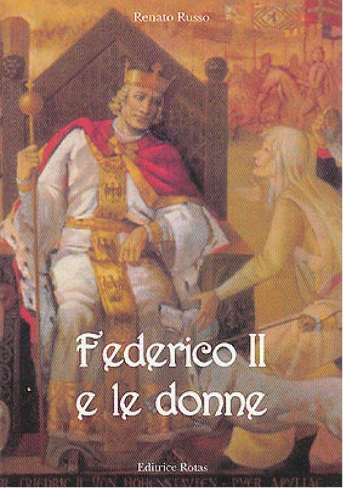 FEDERICO II E LE DONNE di Renato Russo - Editrice Rotas 1997