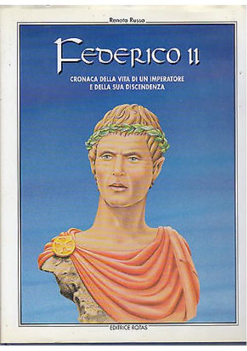 FEDERICO II di Renato Russo - cronaca della vita di un imperatore e discendenza