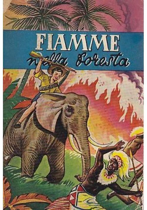 FIAMME NELLA FORESTA di Ardens ILLUSTRATO PER RAGAZZI Edizioni Paoline 1951