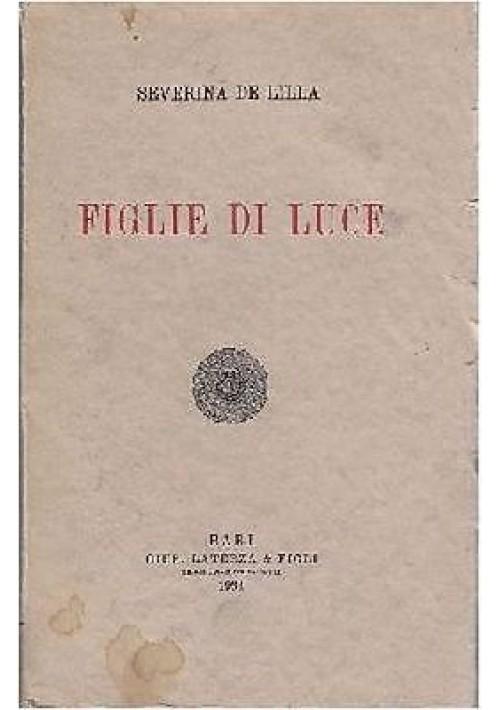 FIGLIE DI LUCE di Severina De Lilla - 1934 Laterza editore