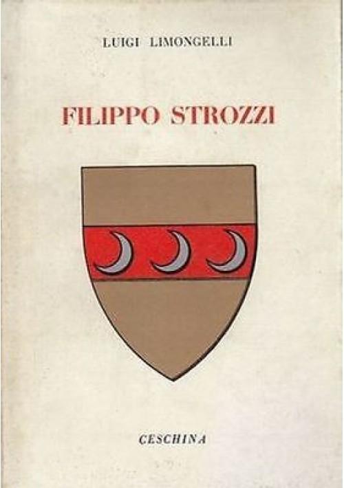 FILIPPO STROZZI di Luigi Limoncelli 1963 Ceschina editore