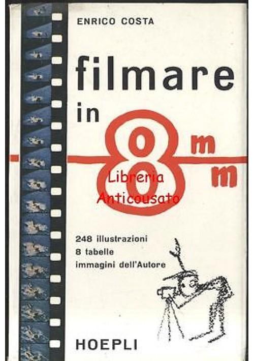 FILMARE IN 8MM di Enrico Costa  - Hoepli 1961 fotografia