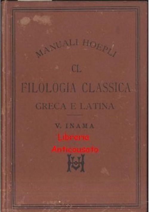 FILOLOGIA CLASSICA GRECA E LATINA di Virgilio Inama - Manuali Hoepli 1894