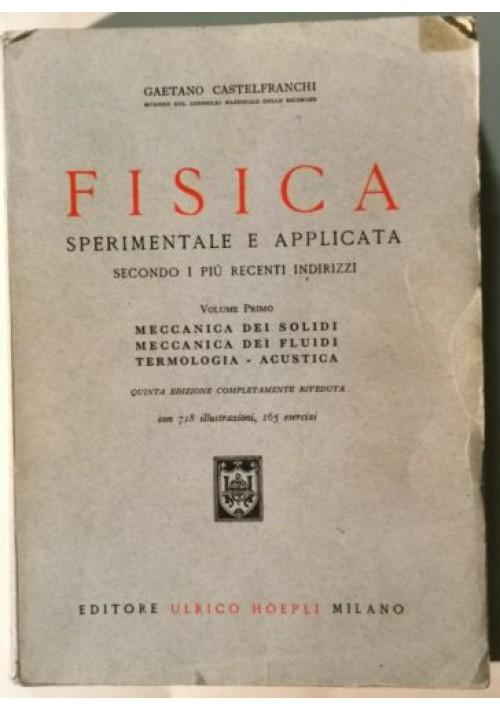 FISICA SPERIMENTALE E APPLICATA vol.1 Gaetano Castelfranchi 1948 Hoepli manuale