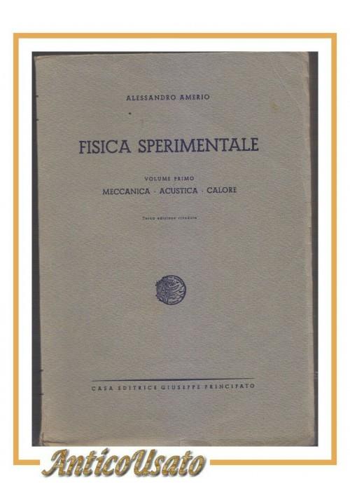 FISICA SPERIMENTALE di Alessandro Amerio Volume I meccanica acustica calore 1945
