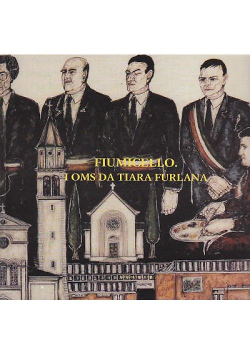 FIUMICELLO, I OMS DA TIARA FURLANA Edicom  1995 - LIBRO