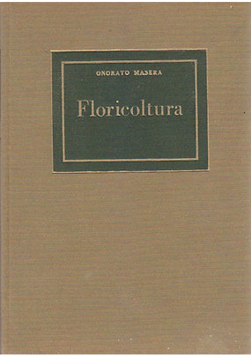FLORICOLTURA di Onorato  Masera 1959 UTET nuova biblioteca di agricoltura