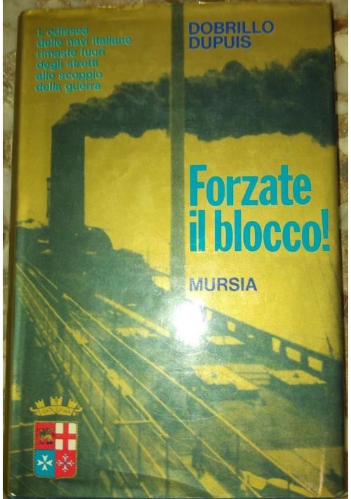 FORZATE IL BLOCCO di Dobrillo Dupuis 1975 Mursia odissea navi italiane guerra