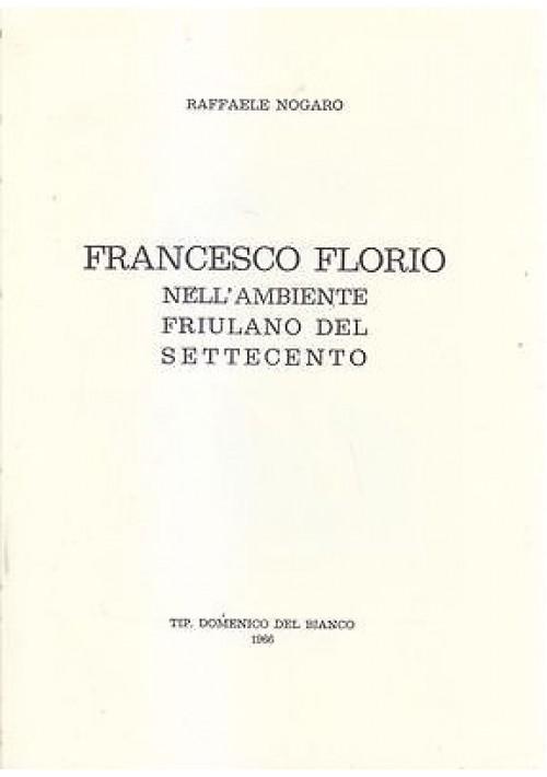 FRANCESCO FLORIO NELL AMBIENTE FRIULANO DEL SETTECENTO di Raffaele Nogaro 1966 *