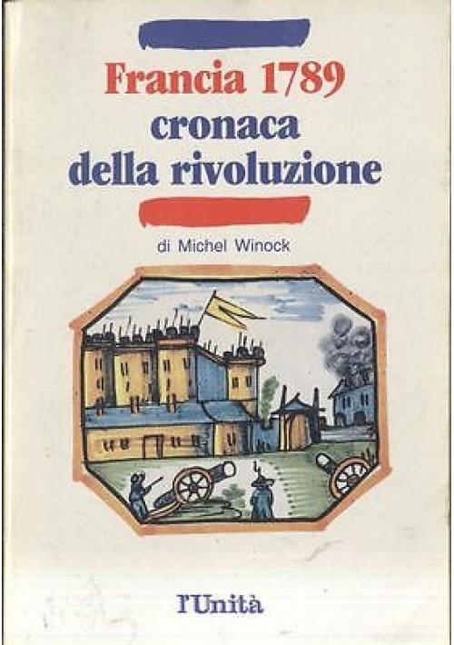 FRANCIA 1789 CRONACA DELLA RIVOLUZIONE di Michel Winock - l'unità editore 1988