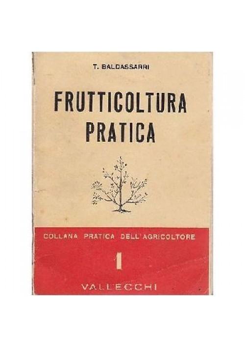 FRUTTICOLTURA PRATICA di T Baldassarri 1953 Vallecchi editore