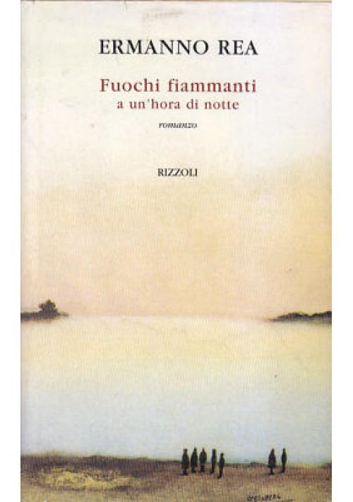 FUOCHI FIAMMANTI A UN'HORA DI NOTTE Ermanno Rea 1998 Rizzoli I edizione prima