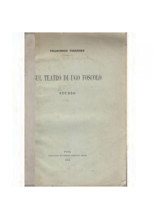Francesco Viglione SUL TEATRO DI UGO FOSCOLO, STUDIO 1904 Fratelli Nisti