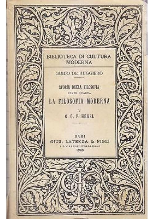 G G F HEGEL di Guido de Ruggiero - storia della filosofia moderna 1948 Laterza