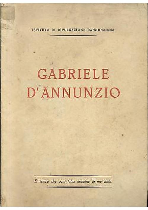 GABRIELE D'ANNUNZIO A cura dell'Istituto di Divulgazione Dannunziana presum.1950