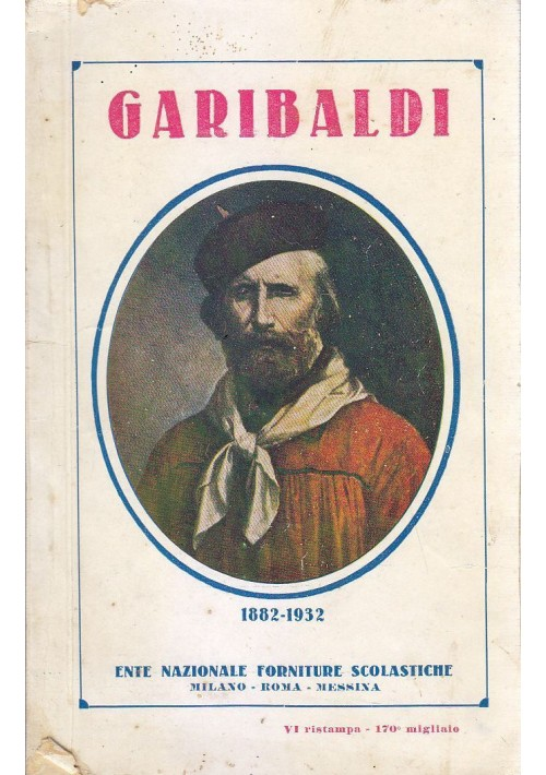GARIBALDI 1882 - 1932 di Marcellina Cappelli Bajocco Ente Naz Forniture Scolast