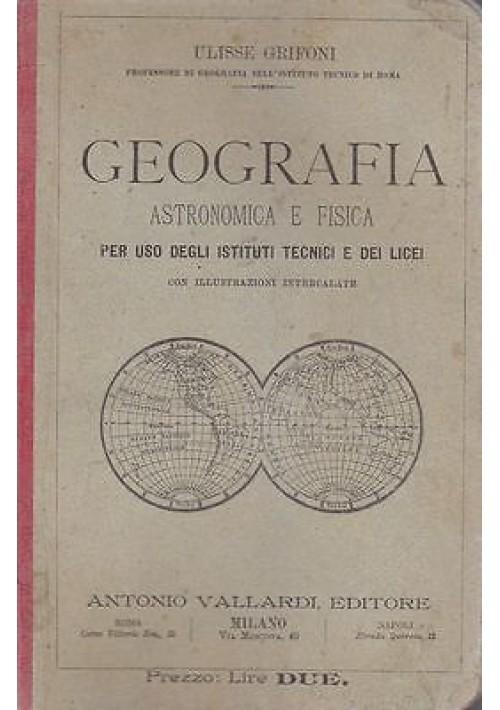 GEOGRAFIA ASTRONOMICA E FISICA  di Ulisse Grifoni 1894 Vallardi ILLUSTRATO