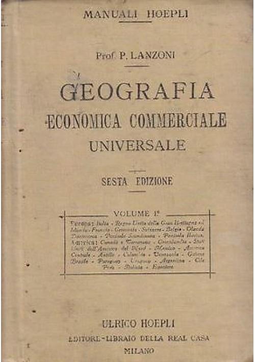 GEOGRAFIA ECONOMICA COMMERCIALE UNIVERSALE Volume I Primo Lanzoni 1920 Hoepli