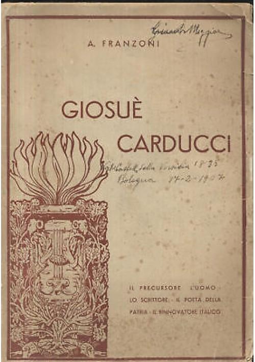 GIOSUE' CARDUCCI il precursore l uomo lo scrittore il poeta di A. Franzoni