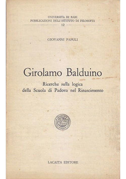 GIROLAMO BALDUINO RICERCHE SULLA LOGICA DELLA SCUOLA DI PADOVA NEL RINASCIMENTO