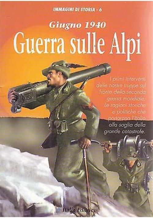GIUGNO 1940  GUERRA SULLE ALPI   Italia Editrice 1994  immagini di storia n.6