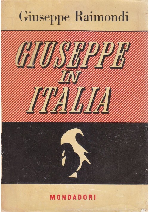 GIUSEPPE IN ITALIA di Giuseppe Raimondi 1949 Mondadori I edizione marzo *
