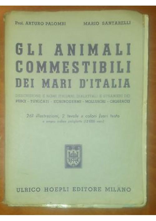 GLI ANIMALI COMMESTIBILI DEI MARI D ITALIA di Palombi e Santarelli 1953 Hoepli