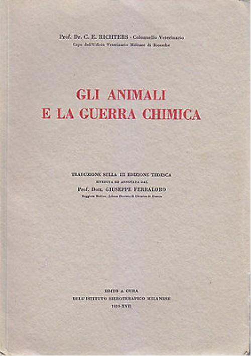 GLI ANIMALI E LA GUERRA CHIMICA E. Richters 1939 Istituto Sieroterapico Milanese