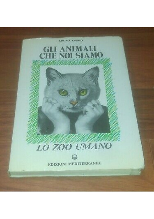 GLI ANIMALI SIAMO NOI LO ZOO UMANO Kosima Kosmo 1989 Edizioni Mediterranee