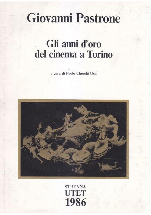 GLI ANNI D ORO DEL CINEMA A TORINO a cura  Paolo Cherchi Usai 1986 UTET STRENNA