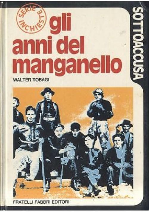 GLI ANNI DEL MANGANELLO di Walter Tobagi  - Fratelli Fabbri Editori 1973