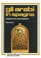 GLI ARABI IN SPAGNA di Hermann Schreiber 1982 Garzanti I edizione libro storia