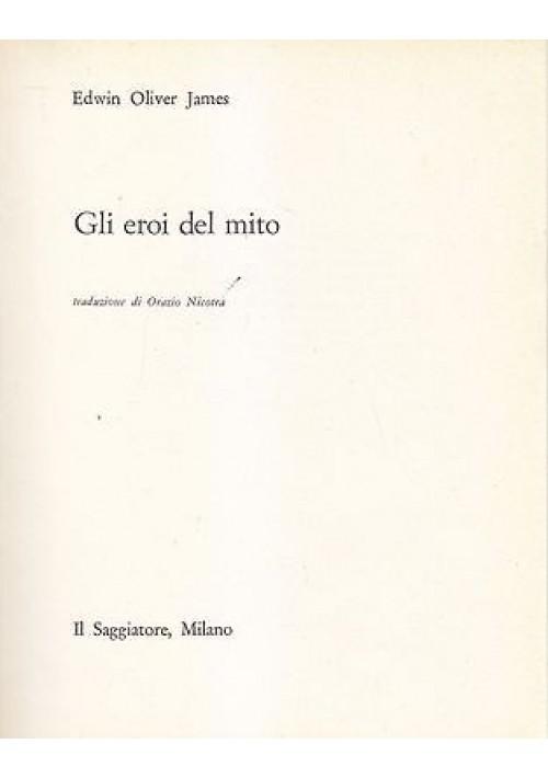 GLI EROI DEL MITO di Edwin Oliver James - 1962  Il Saggiatore il portolano libro