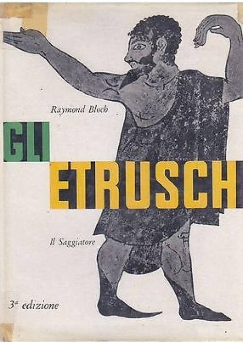 GLI ETRUSCHI di Raymond Bloch Il Saggiatore Editore 1961