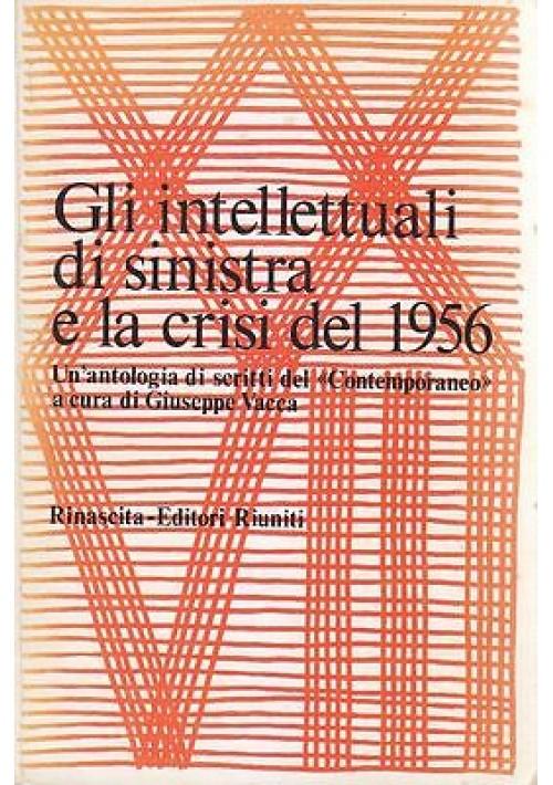 GLI INTELLETTUALI DI SINISTRA E LA CRISI NEL 1956 di Giuseppe Vacca 1978