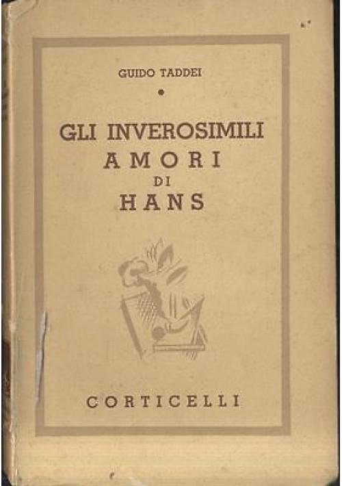 GLI INVEROSIMILI AMORI DI HANS di Guido Taddei - Corticelli editore 1937