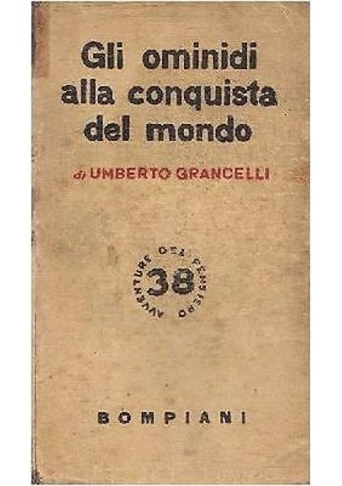 GLI OMINIDI ALLA CONQUISTA DEL MONDO di Umberto Grancelli 1945 Bompiani