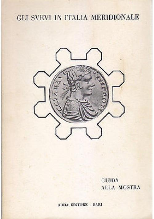 GLI SVEVI IN ITALIA MERIDIONALE GUIDA ALLA MOSTRA Bari 9 feb 20 mar 1980  Adda