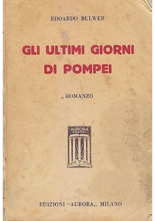 GLI ULTIMI GIORNI DI POMPEI di Edoardo Bulwer  - Edizioni Aurora 1935